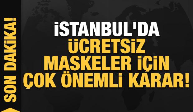 Son dakika haberi… İstanbul'da ücretsiz maskeler için çok önemli karar!